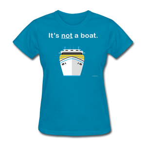 """It's Not a Boat"" (Cruise Ship Style) - Women's T-Shirt-CruiseHabit"