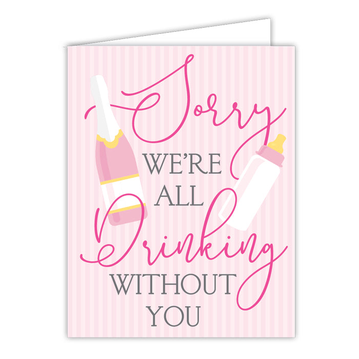 Sorry We're All Drinking Without You Greeting Card