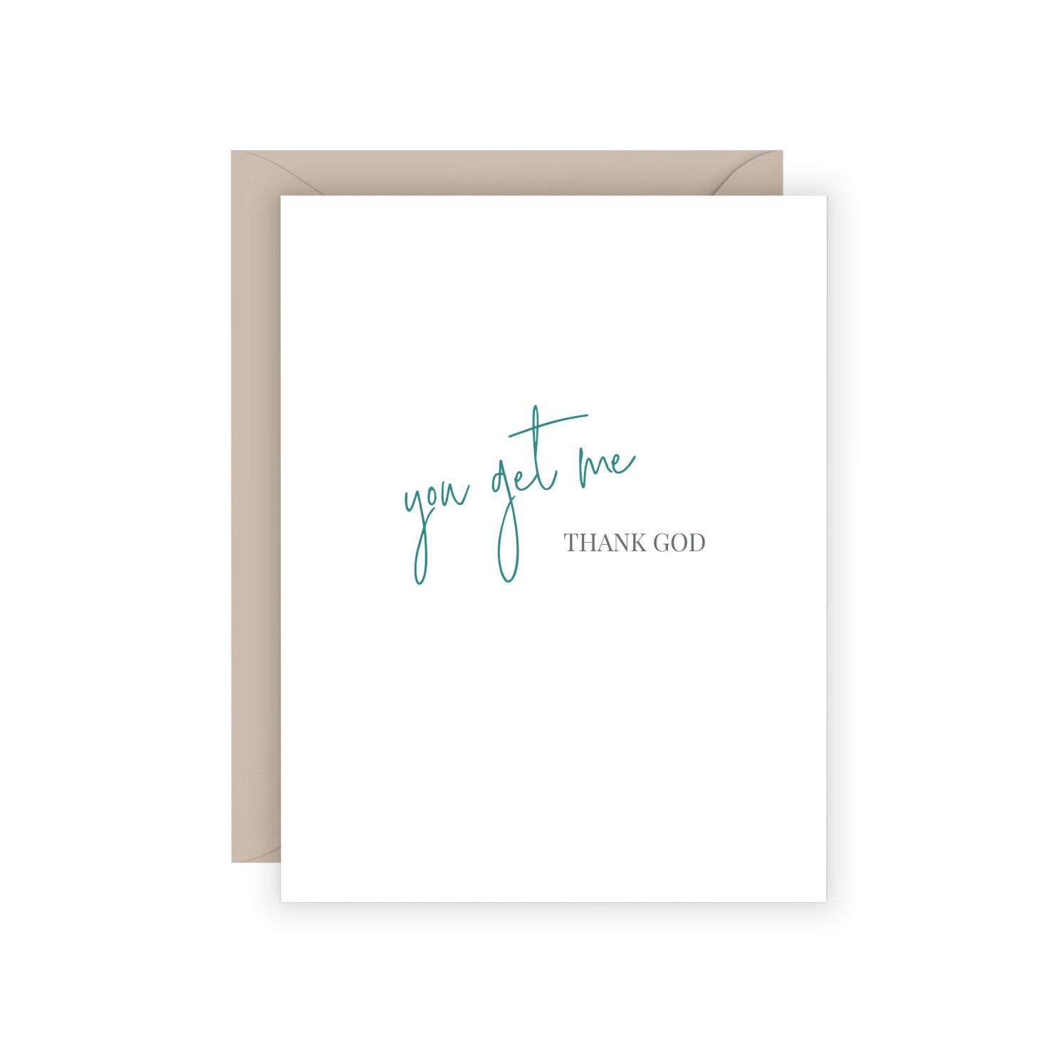 You Get Me Greeting Card