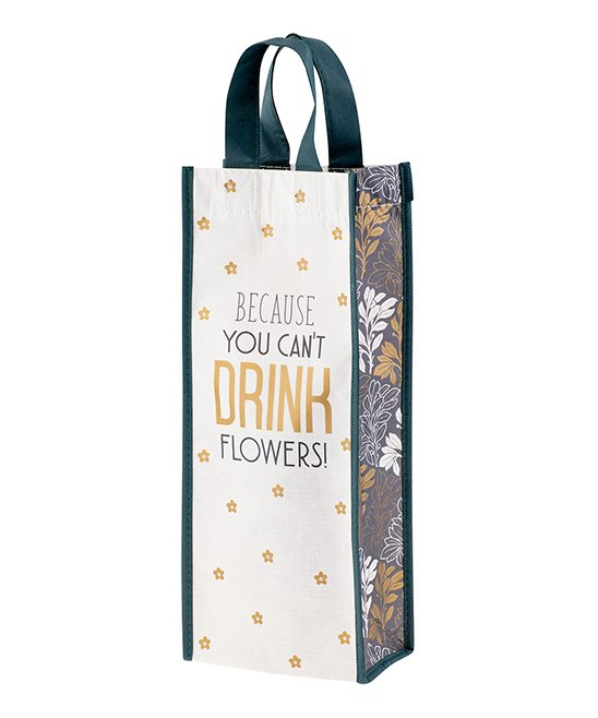 'You Can't Drink Flowers' Recycled Wine Bag