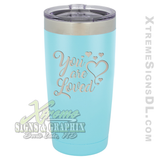 20oz. Tumbler - You are Loved