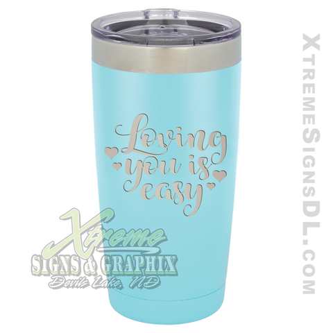 20oz. Tumbler - Loving You is Easy