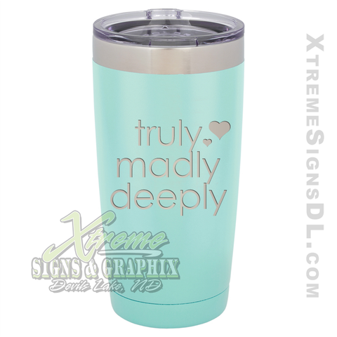 20oz. Tumbler - Truly Madly Deeply 2