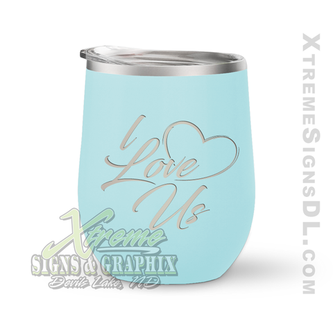 12oz. Wine Tumbler - I Love Us