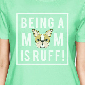 Being A Mom Is Ruff Women's Mint Round Neck T Shirt For Dog Lovers