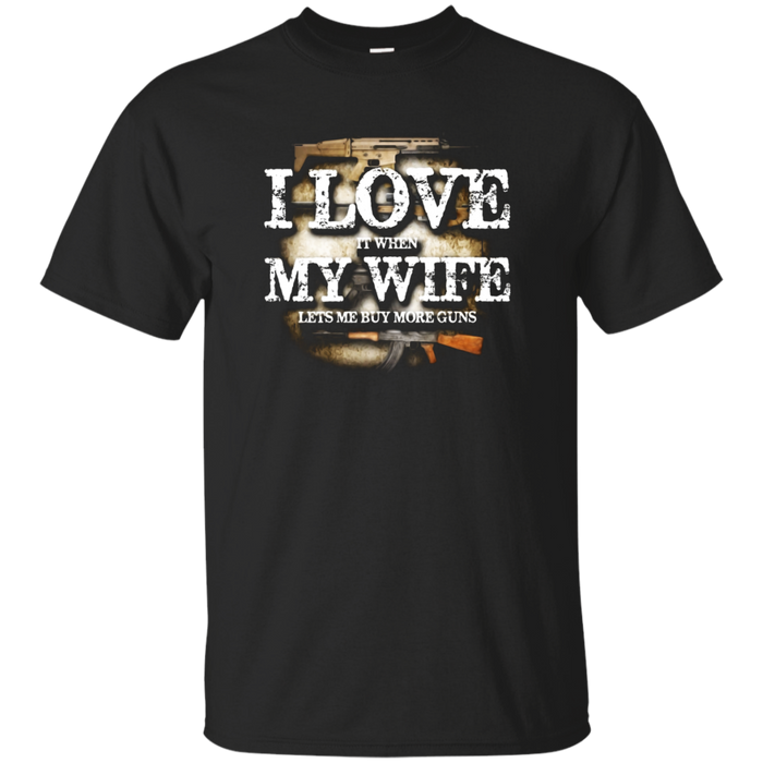"Mens ""I LOVE IT WHEN MY WIFE LET'S ME BUY MORE GUNS!"" T-shirt"