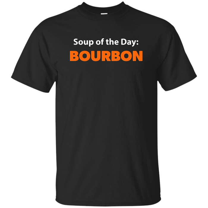 Funny Bourbon Drinking Tshirt - Soup Of The Day - Gift Tee