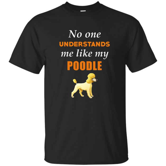 No One Understands Me Like My Poodle Cute T-Shirt