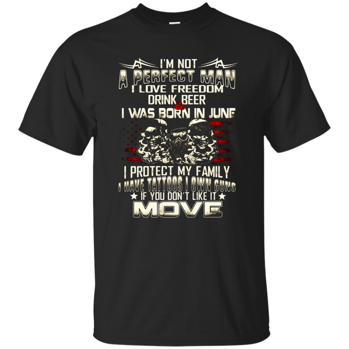 Mens I'm Not A Perfect Man Shirt I Was Born In June Own Guns