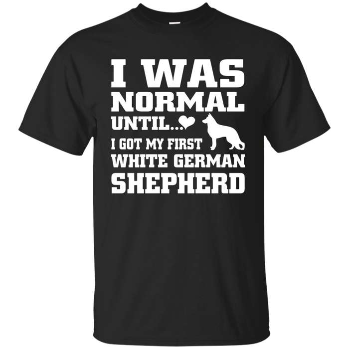 White German Shepherd t shirt I was normal until funny tee