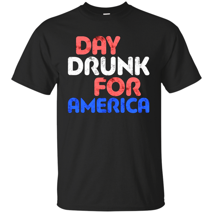 Day Drunk For America T-Shirt Drinking Fourth of July Gift