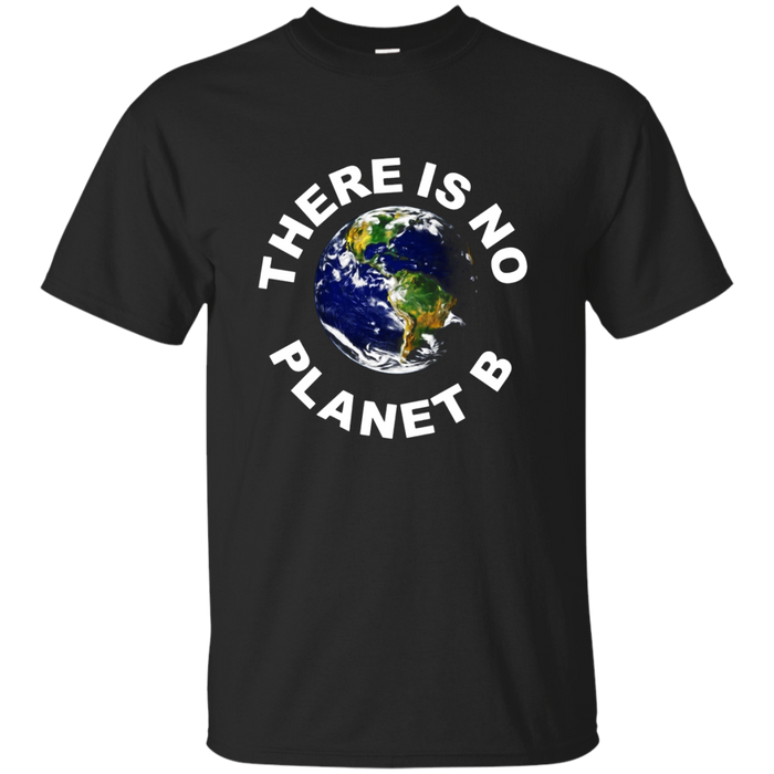 There Is No Planet B T shirt - March For Science
