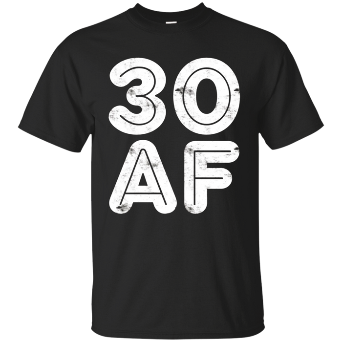 30 AF T-Shirt Funny 30th Birthday Gift Shirt