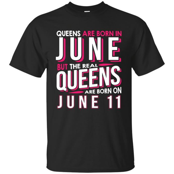 Real Queens Are Born On June 11 T-shirt 11th Birthday Gifts