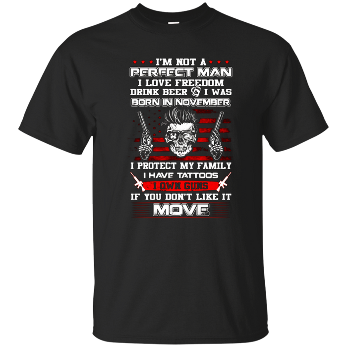 I'm Not A Perfect Man I Was Born In November Own Guns Shirt