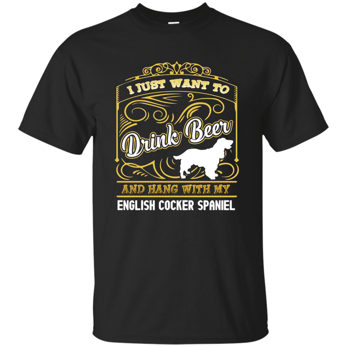 Drink Beer And Hang With My English Cocker Spaniel T shirts