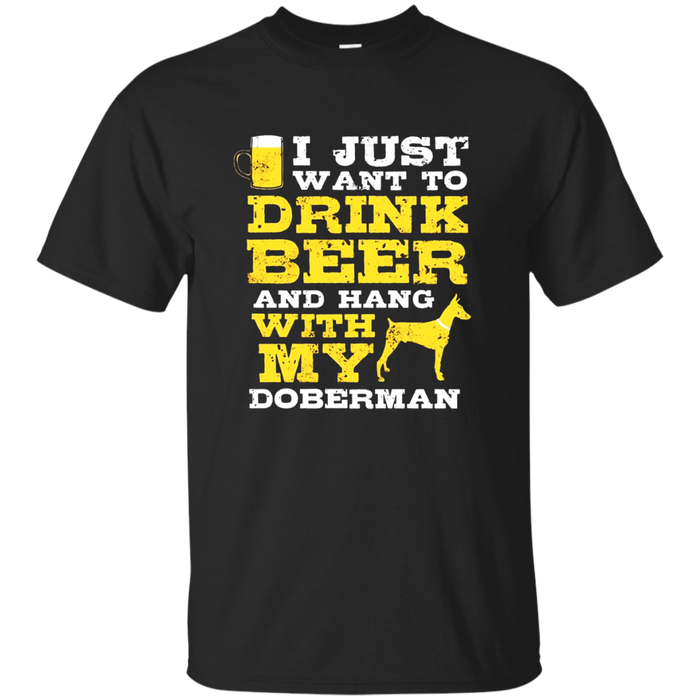 Just Want To Drink Beer Hang With Doberman T-Shirt Dog Lover