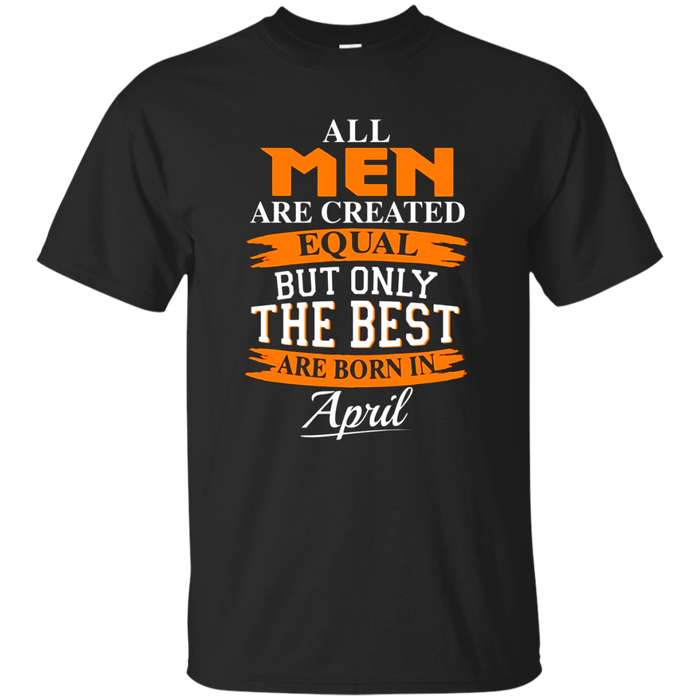 But Only The Best Are Born In April T-Shirt