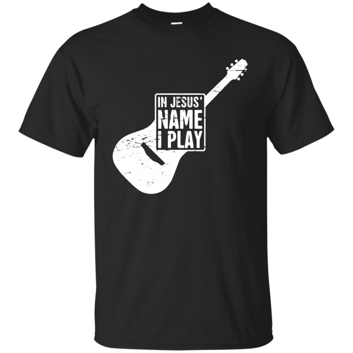 """In Jesus' Name I Play"" Guitar Christian Music T-Shirt"