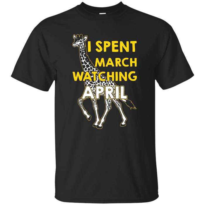 I Spent March Watching April T Shirt The Giraffe Pregnancy