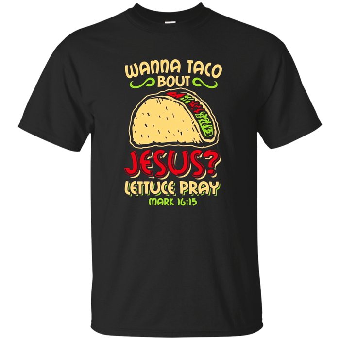 Wanna Taco Bout Jesus T-Shirt - Funny Christian T-Shirt