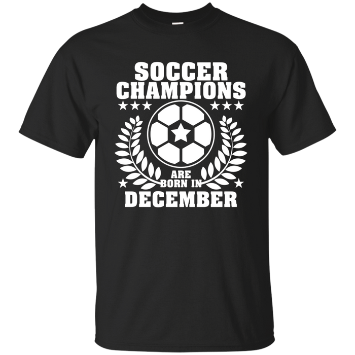 Soccer Champions Are Born In December Shirt