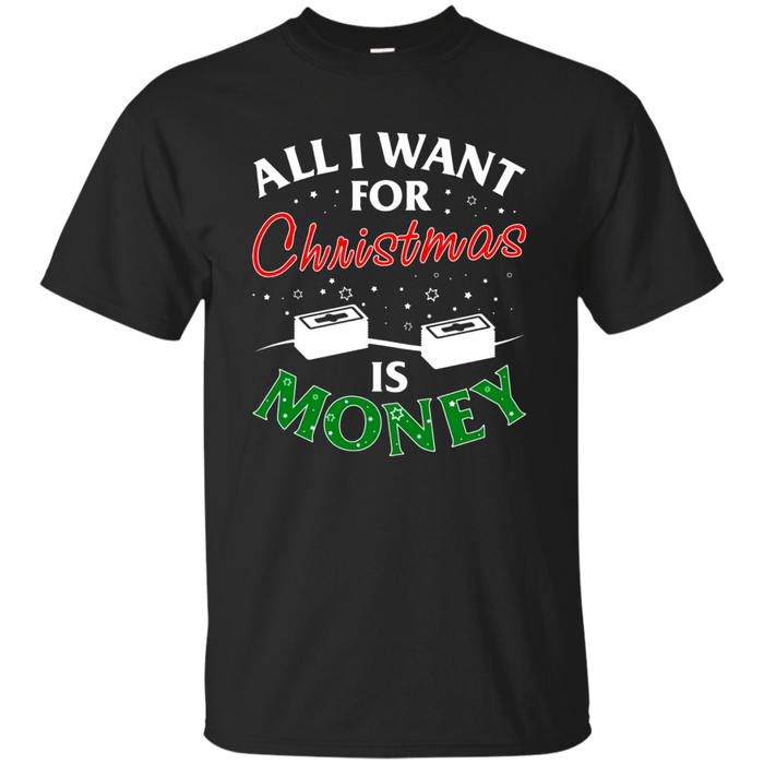 All I Want For Christmas Is Money T-Shirt Humor Pun Present