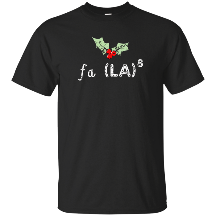 FA (LA)8 To the Eighth Power Christmas Holiday Pun t shirt