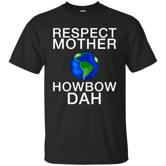 Respect Mother Earth Howbow Dah Earth Day March T-Shirt