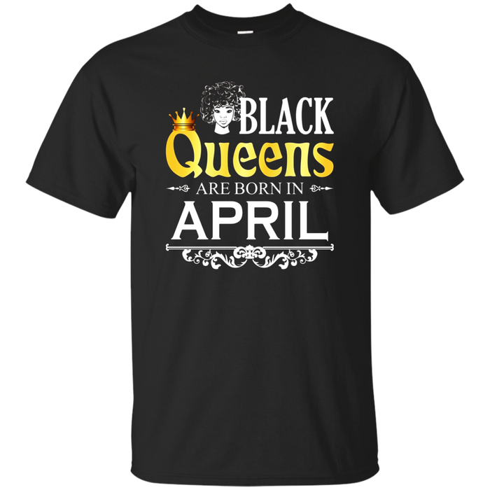 Black Woman Birthday TShirt Black Queens Are Born In April T