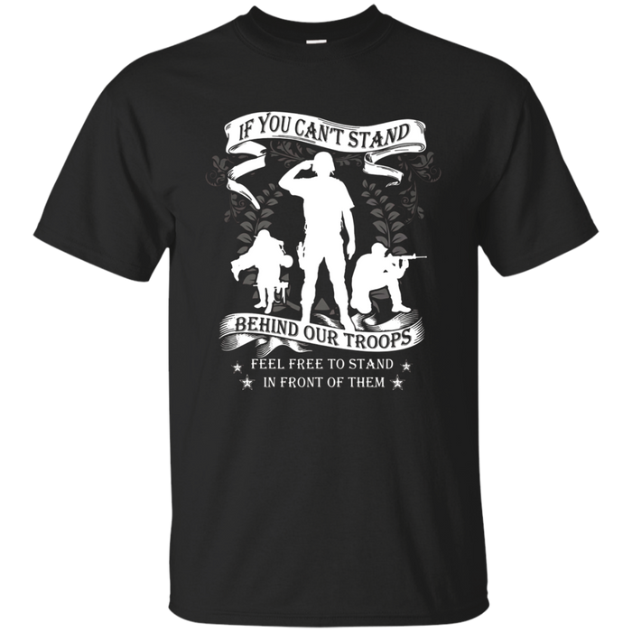 Veteran T-shirt - If you can't stand behind our troops, feel