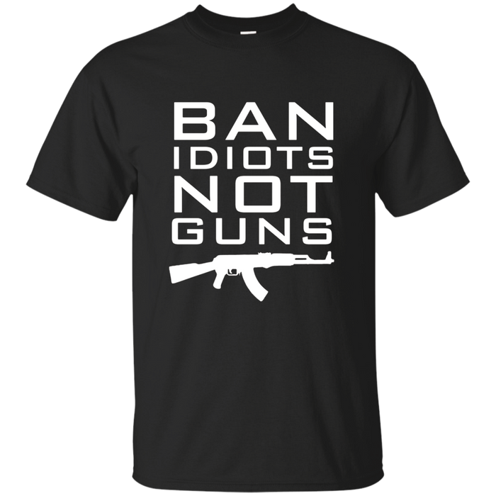 BAN IDIOTS NOT GUNS T SHIRT 2nd Amendment Rights