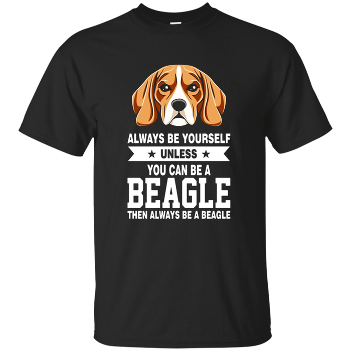 Always Be Yourself Unless You Can Be A Beagle T shirt