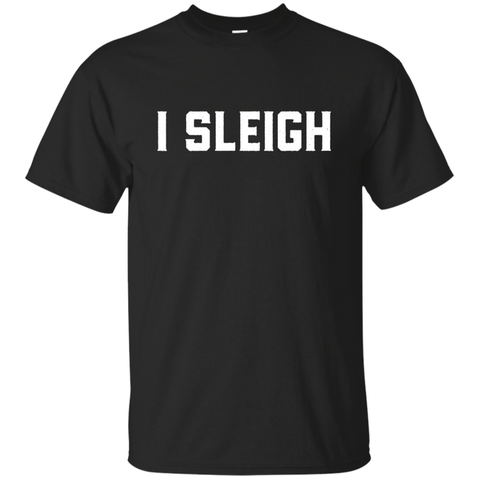 I Sleigh T-Shirt Merry Christmas Funny Holiday Xmas Pun Tee