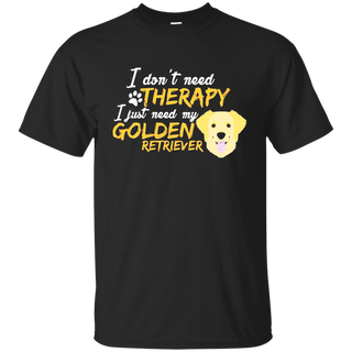 I Don't Need Therapy I Just Need My Golden Retriever Shirts