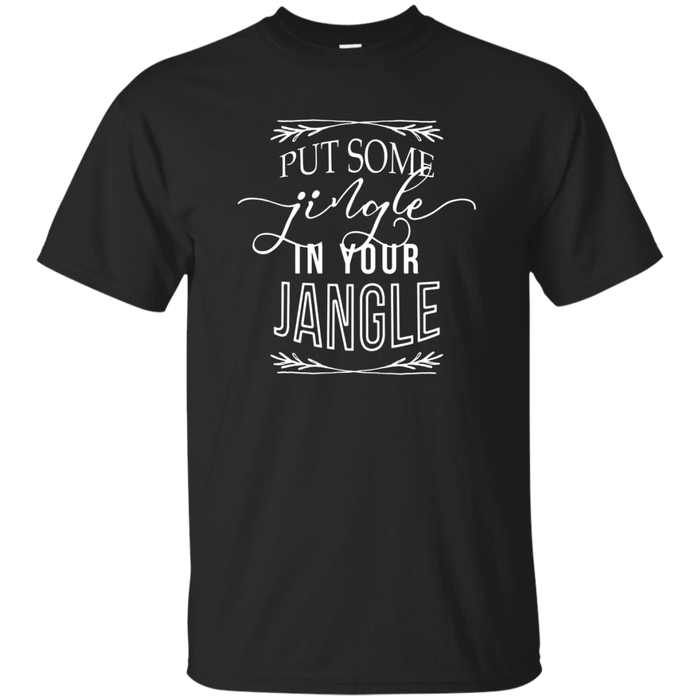 Funny Christmas TShirt Put Some Jingle In Your Jangle
