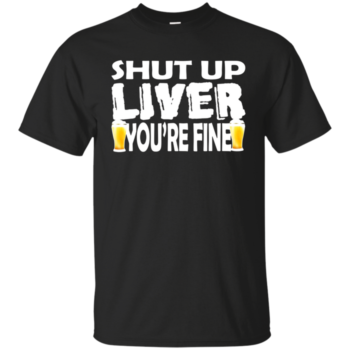Funny Oktoberfest Drinking T-Shirt Shut Up Liver You're Fine