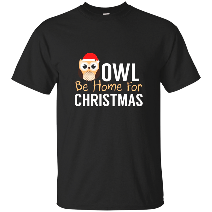 Owl Be Home For Christmas Funny Animal Pun T Shirt