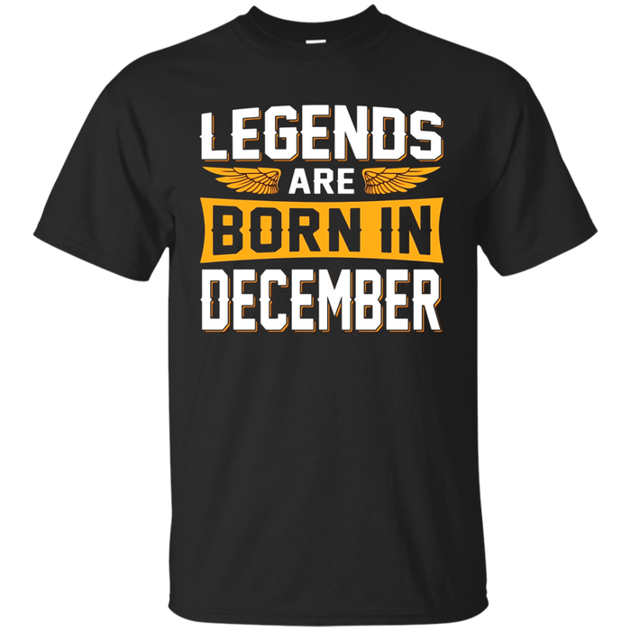 Legends Are Born In December T-Shirt - Birthday T-Shirt