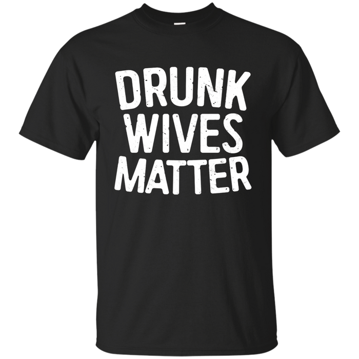 Drunk Wives Matter T-Shirt Funny Drinking Gift Shirt