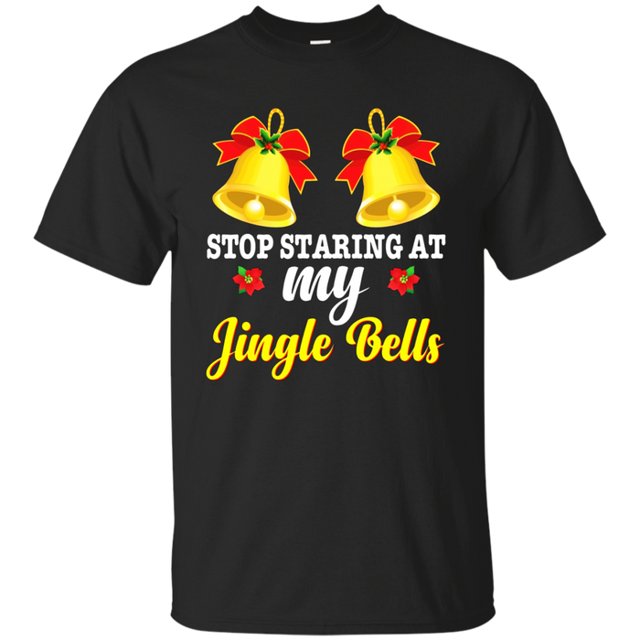 Stop Staring At My Jingle Bells Funny Christmas T-Shirt Xmas