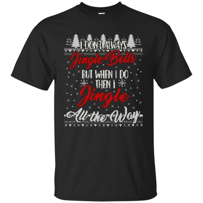 I Don't Always Jingle Bells Funny Christmas Sweater T-Shirt