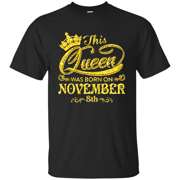 This Queen Was Born On November 8th T-shirt November Queens