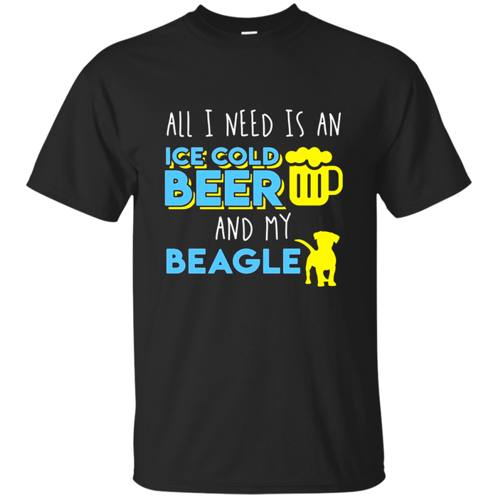 All I Need Is An Ice Cold Beer & My Beagle T-Shirt