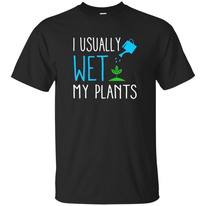 """I Usually Wet My Plants"" Funny Gift Gardening T-Shirt"