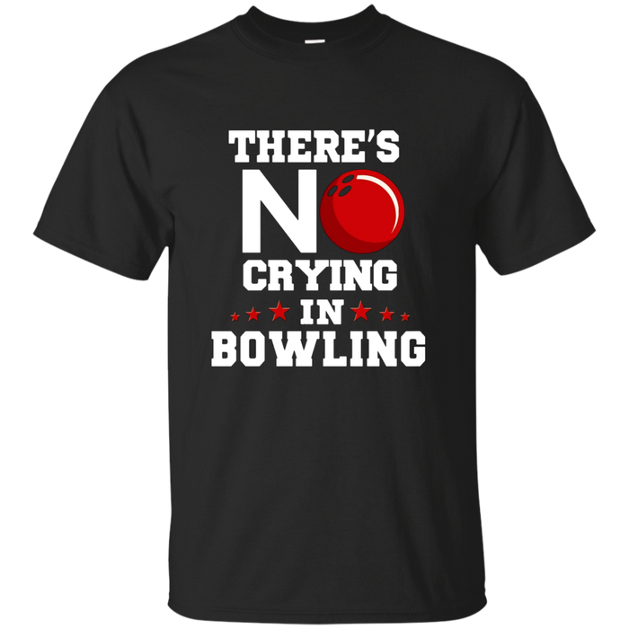 """There's No Crying in Bowling"" Bowler's T-Shirt"