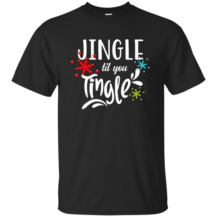 Fun Christmas Party T-shirt: Jingle til You Tingle Holiday