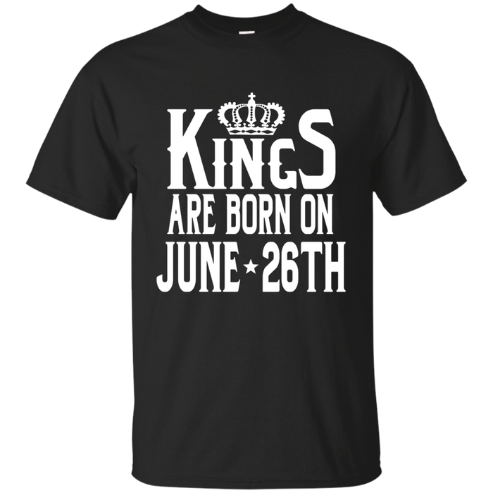 Kings Are Born On June 26th Funny Birthday T-Shirt