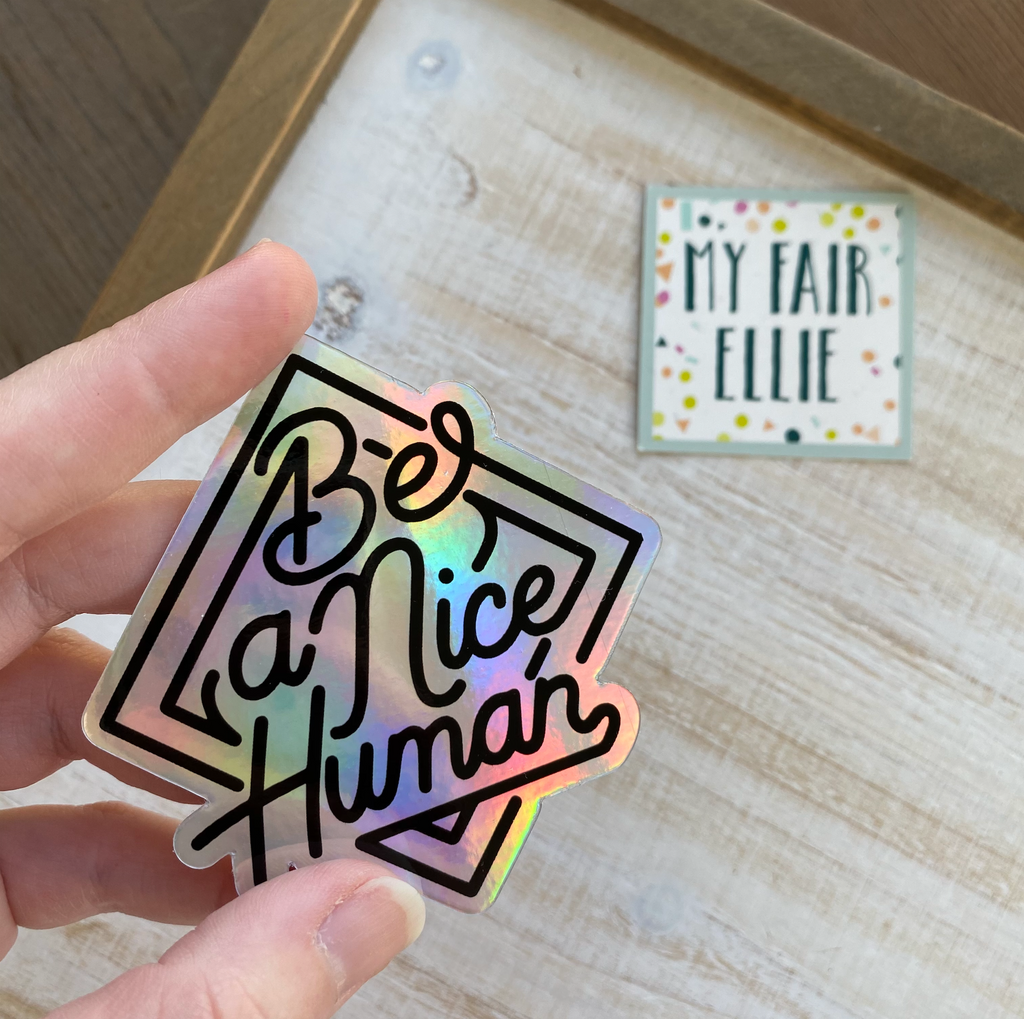 Be a Nice Human // My Fair Ellie Ink Sticker