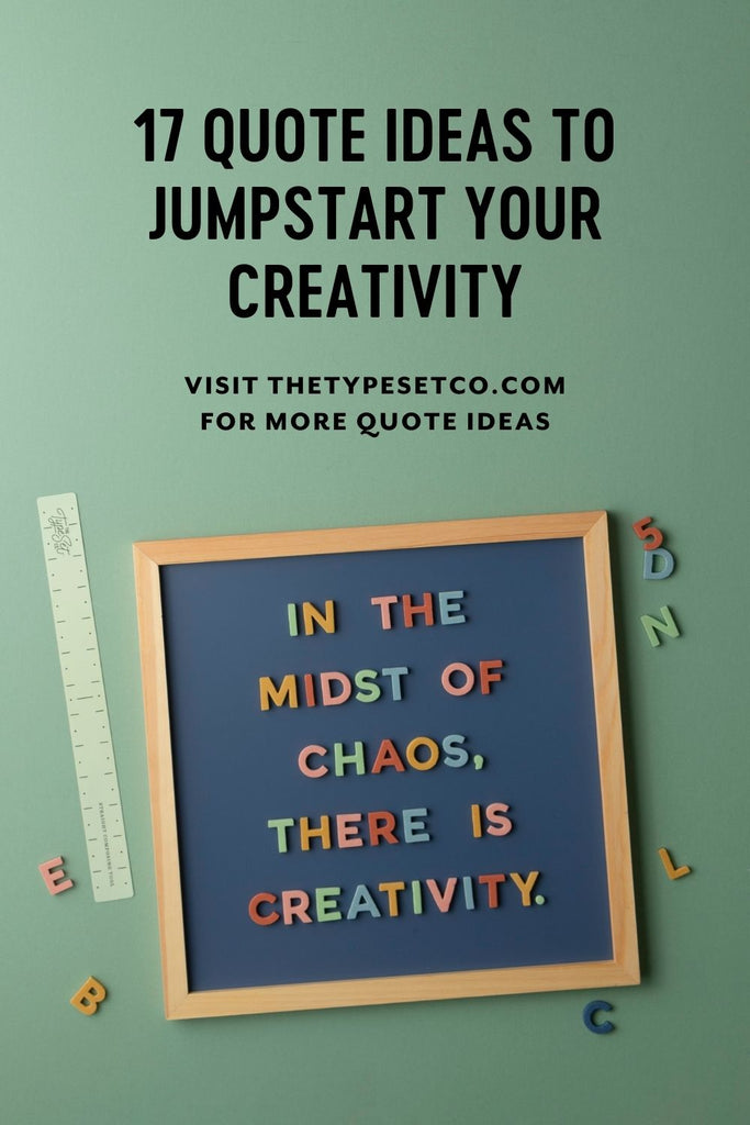 17 Quote Ideas to Jumpstart your Creativity